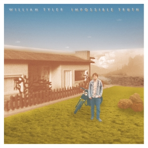 William Tyler - Impossible Truth
