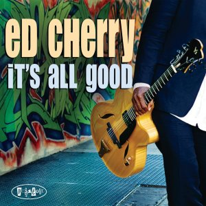 Ed Cherry - It's All Good